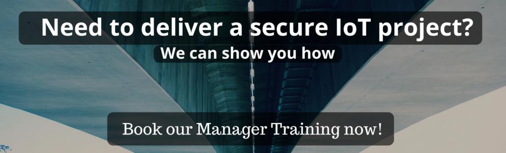Müssen Sie ein sicheres IoT-Projekt durchführen? Wir können Ihnen zeigen, wie Sie jetzt das Manager-Training buchen können!