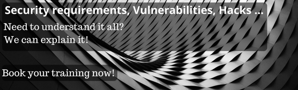 Security requirements, vulnerabilities, hacks.. Need to understand it all? We can explain it! Book your training now!