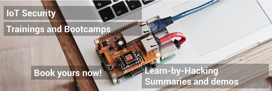 IoT Security Trainings and Bootcamps <br> Learn-by-hacking <br> Book yours now!